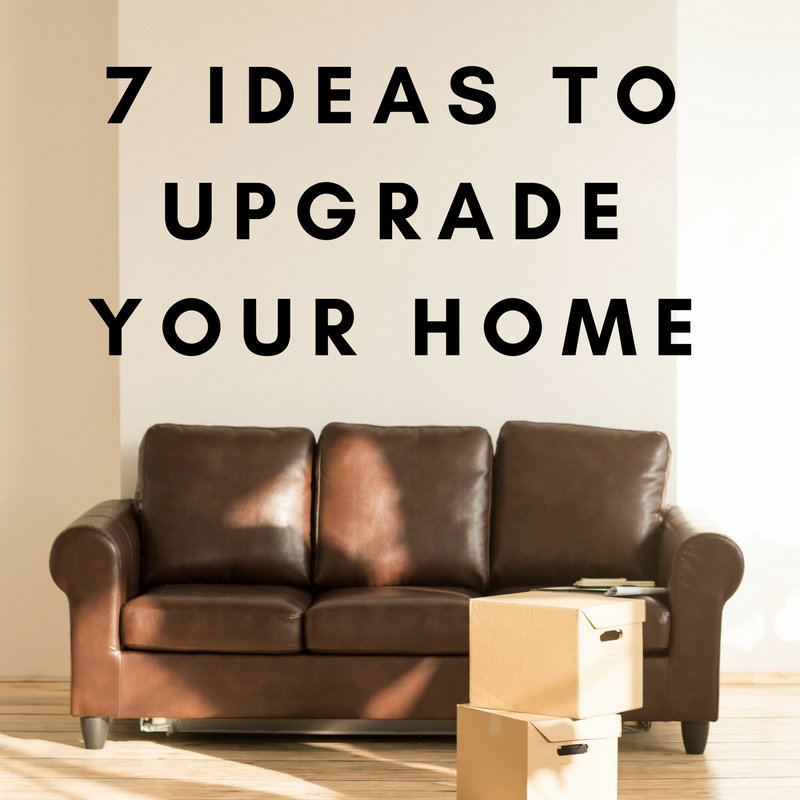 7 Ideas to Upgrade Your Home