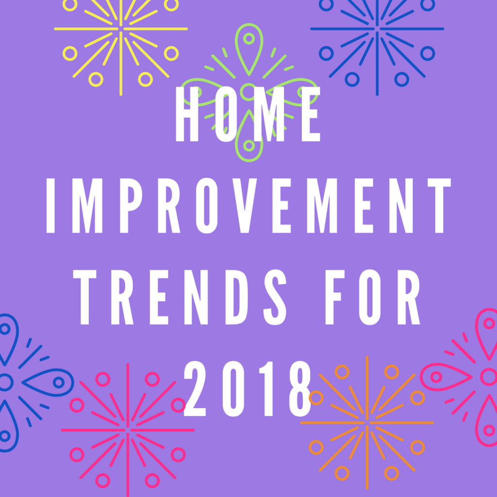Home Improvement trends 2018