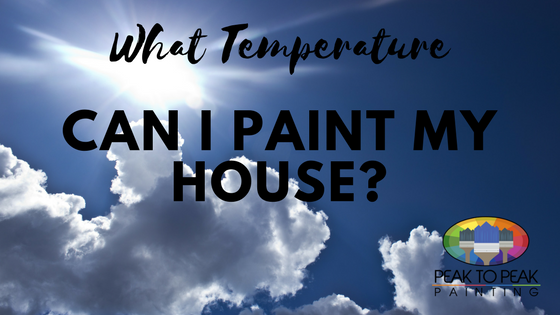 What Temperature Can I Paint My House Peak To Peak Painting Durango
